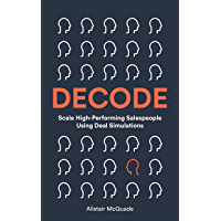 DECODE: Scale High-Performing Salespeople with Deal Simulations (English Edition)