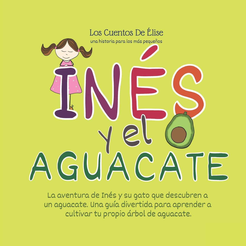 Los Cuentos De Elise- Una historia para los más pequeños - Inés Y El Aguacate: Cuentos educativos para niños, una pequeña historia para dormir para niños a ...