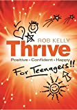 Thrive for teenagers: Be Positive, Confident & Happy