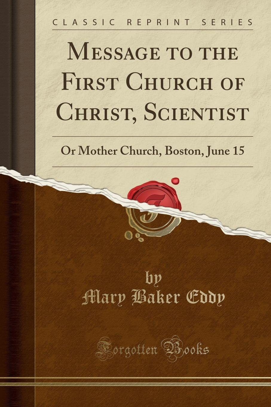 Message to the First Church of Christ, Scientist: Or Mother Church, Boston, June 15 (Classic Reprint) ebook