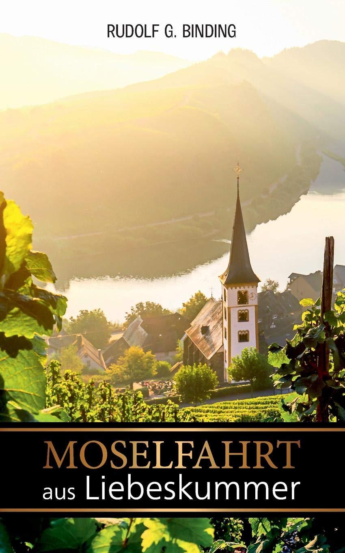 Moselfahrt aus Liebeskummer: Novelle in einer Landschaft Taschenbuch – 31. August 2018 Philip Schröder Rudolf Binding Books on Demand 375280338X