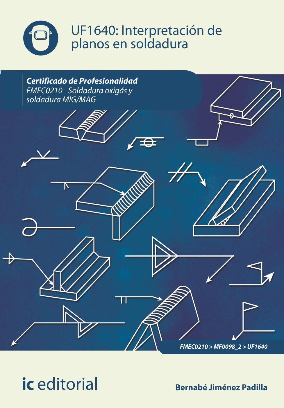 Interpretación de planos en soldadura. fmec0210 - soldadura oxigás y soldadura mig/mag: Amazon.es: Bernabé Jiménez Padilla: Libros