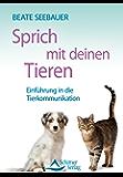 Sprich mit deinen Tieren - Einführung in die Tierkommunikation