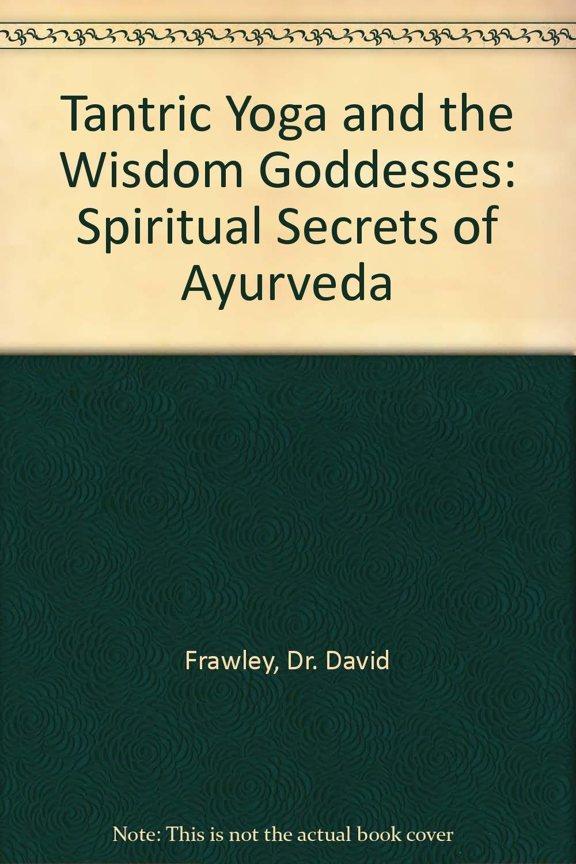 Tantric Yoga and the Wisdom Goddesses: Spiritual Secrets of ...
