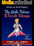 The Little Prince - Il Piccolo Principe: Bilingual parallel text - Bilingue con testo a fronte: English - Italian / Inglese - Italiano (Antoine de Saint-Exupéry ... Le Petit Prince Book 33) (English Edition)