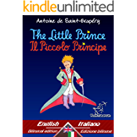 The Little Prince - Il Piccolo Principe: Bilingual parallel text - Bilingue con testo a fronte: English - Italian / Inglese - Italiano (Antoine de Saint-Exupéry ... Le Petit Prince Book 33) (English Edition)