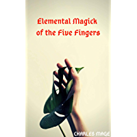 Elemental Magick of the Five Fingers (English Edition)