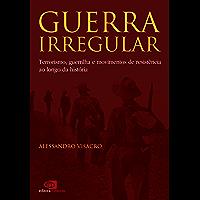 Guerra Irregular: terrorismo, guerrilha e movimentos de resistência ao longo da história