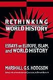 Rethinking World History: Essays on Europe, Islam, and World History (Studies in Comparative World History)