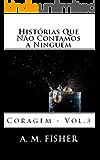 Histórias Que Não Contamos a Ninguém: Coragem - Volume 3