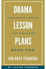 Drama Lesson Plans for Busy Teachers Book Two: Improvisation, Rhythm, Atmosphere Kindle Edition