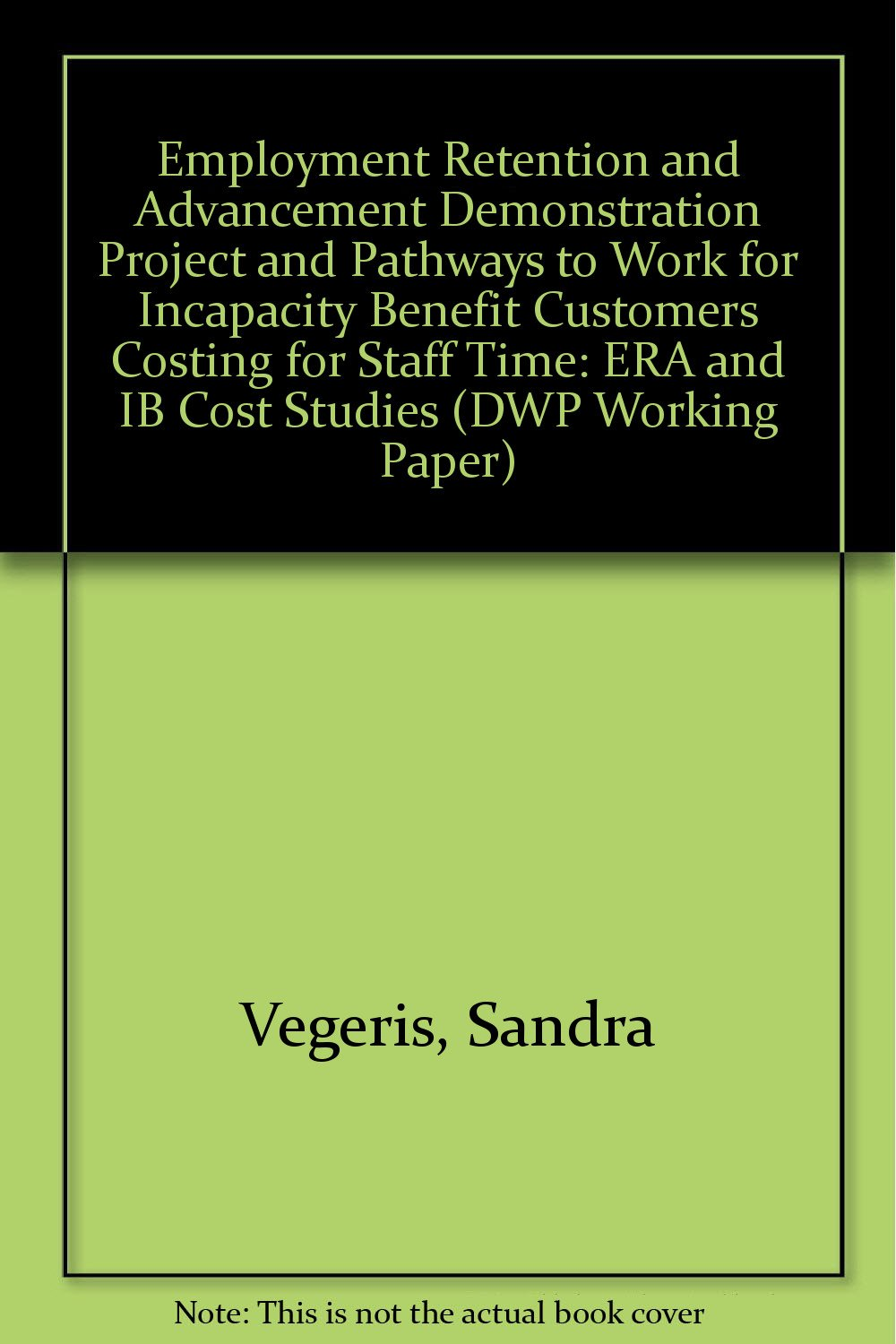 Download Employment Retention and Advancement Demonstration Project and Pathways to Work for Incapacity Benefit Customers Costing for Staff Time: ERA and IB Cost Studies (DWP Working Paper) pdf epub