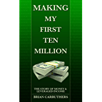 Making My First Ten Million: The Story of Money & Leveraged Income