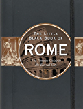 The Little Black Book of Rome: The Timeless Guide to the Eternal City (English Edition)