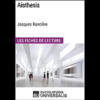 Aisthesis de Jacques Rancière: Les Fiches de Lecture d'Universalis (French Edition)