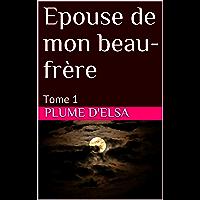 Epouse de mon beau-frère: Tome 1 (French Edition)