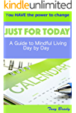 Just for Today: A Guide to Mindful Living Day by Day