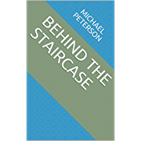 BEHIND THE STAIRCASE (English Edition)