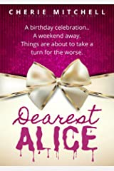 Dearest Alice: A Birthday Celebration. A Weekend Away. Things Are About To Take A Turn For The Worse. Kindle Edition