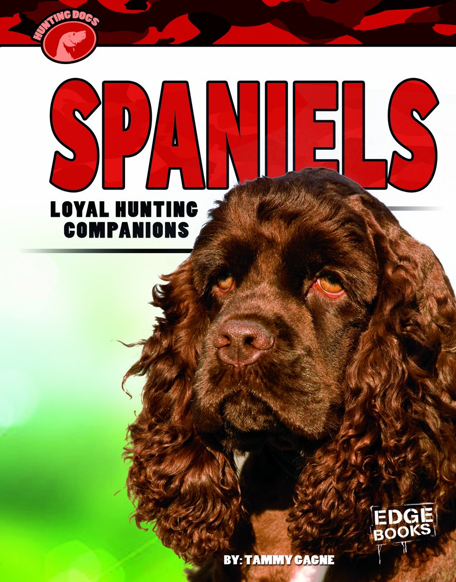 Spaniels: Loyal Hunting Companions (Hunting Dogs)