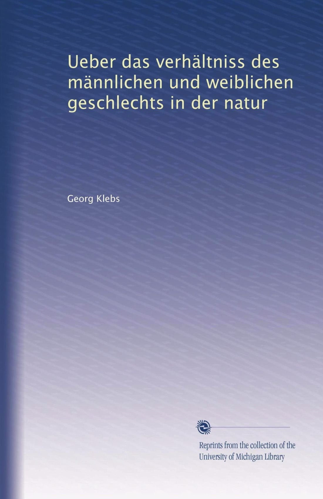 Read Online Ueber das verhältniss des männlichen und weiblichen geschlechts in der natur (German Edition) PDF