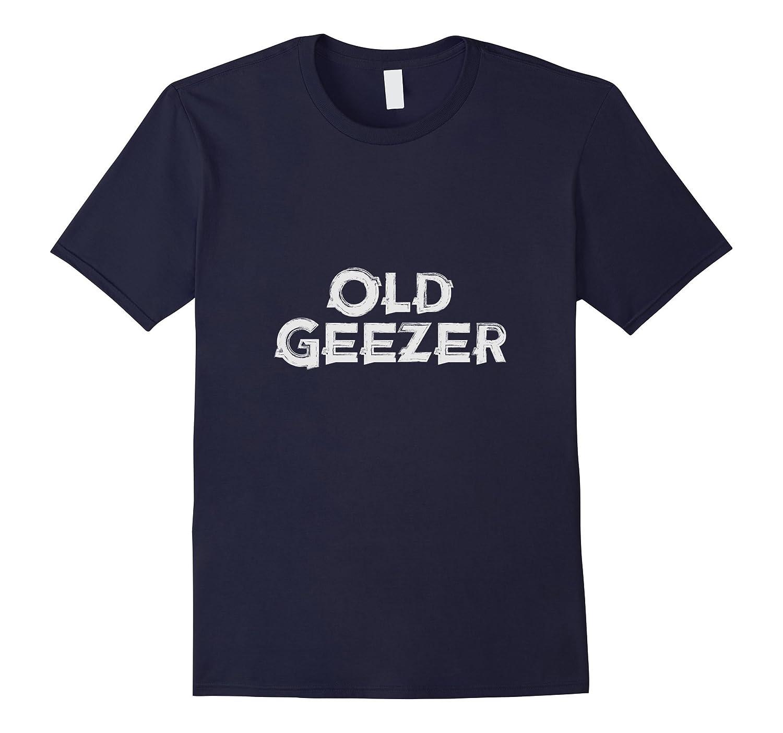 Old Geezer Tshirt - Fun Birthday Tee-Art