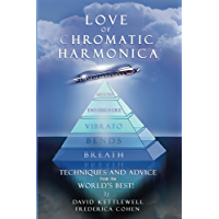 LOVE OF CHROMATIC HARMONICA...Techniques and Advice From The World's Best! (English Edition)