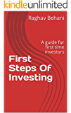 First Steps Of Investing: A guide for first time investors