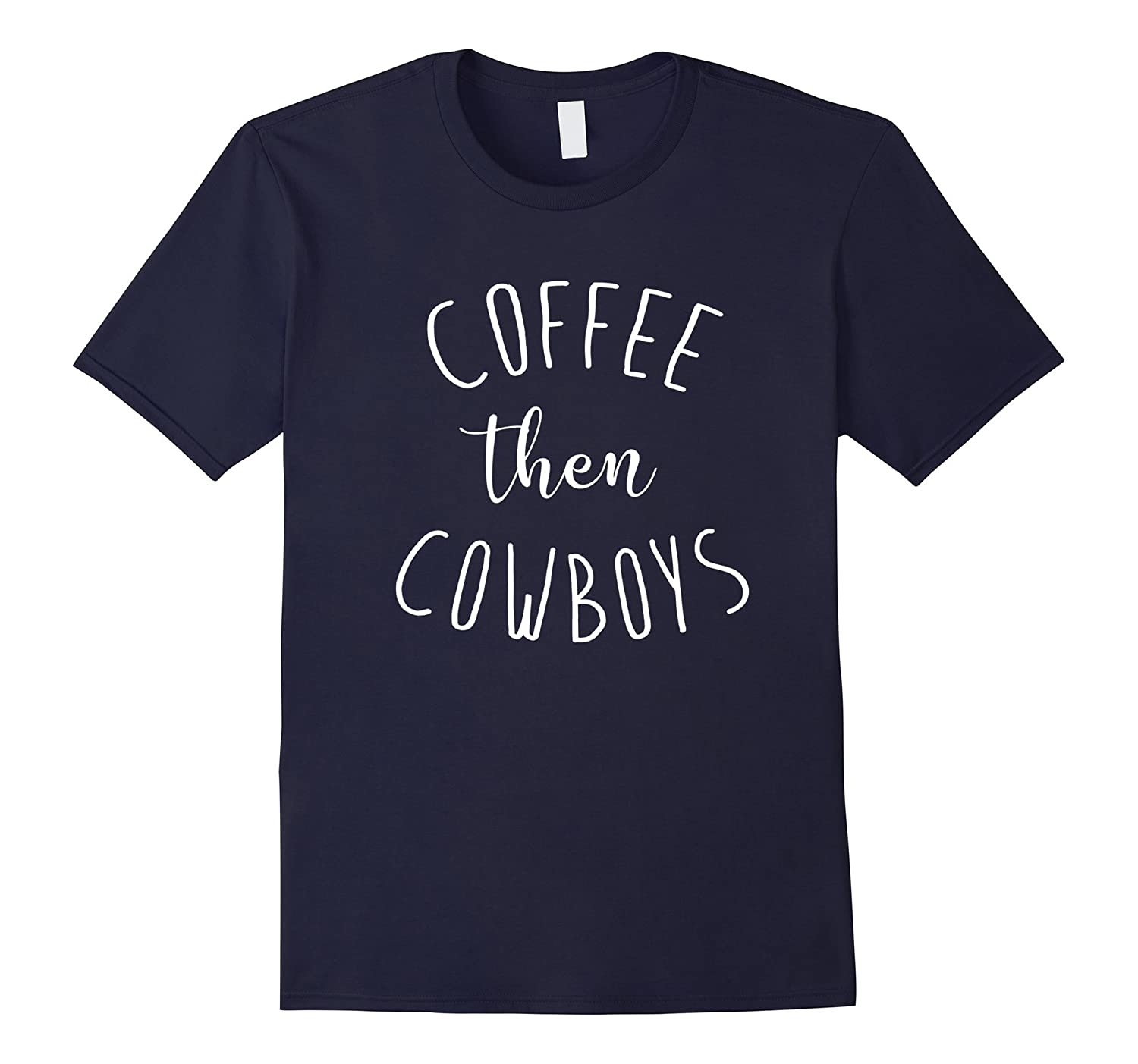 Coffee Then Cowboys 1W Funny Western Caffeine Lover T Shirt-Vaci