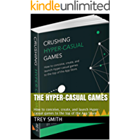 The Hyper-Casual Games: How to conceive, create, and launch Hyper-casual games to the top of the App Store