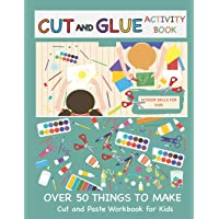 Cut and Glue Activity Book: Cut and Paste Workbook for Kids: Scissor Skills for Kids Over 50 Things to Make: Cutting and…