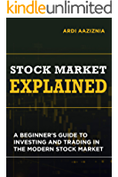 Stock Market Explained : A Beginner's Guide to Investing and Trading in the Modern Stock Market