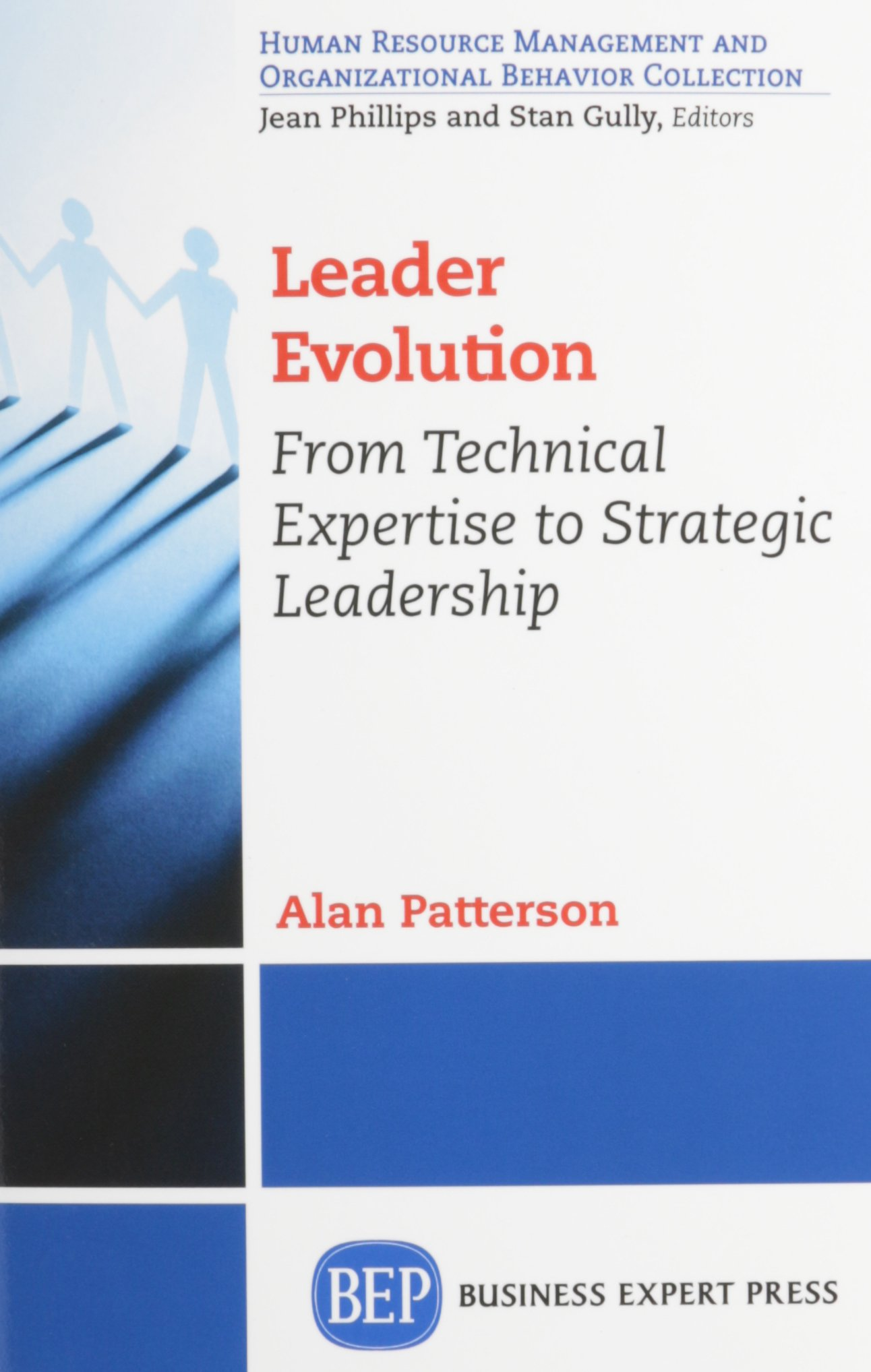 Leader evolution from technical expertise to strategic leadership leader evolution from technical expertise to strategic leadership alan patterson 9781606499108 amazon books sciox Gallery