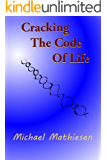 Cracking The Code Of Life: Finding Your Best Algorithm (English Edition)