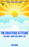 "THE GRATITUDE ATTITUDE -The First ""How To Be Happy"" Key: In Celebration of the International Day of Happiness  #internationaldayofhappiness (The Practical Happiness Series Book 2)"