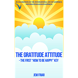 "THE GRATITUDE ATTITUDE -The First ""How To Be Happy"" Key: In Celebration of the International Day of Happiness…"