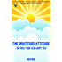 """THE GRATITUDE ATTITUDE -The First """"How To Be Happy"""" Key: In Celebration of the International Day of Happiness  #internationaldayofhappiness (The Practical Happiness Series Book 2)"""