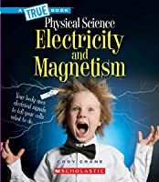 Electricity And Magnetism (a True Book: Physical