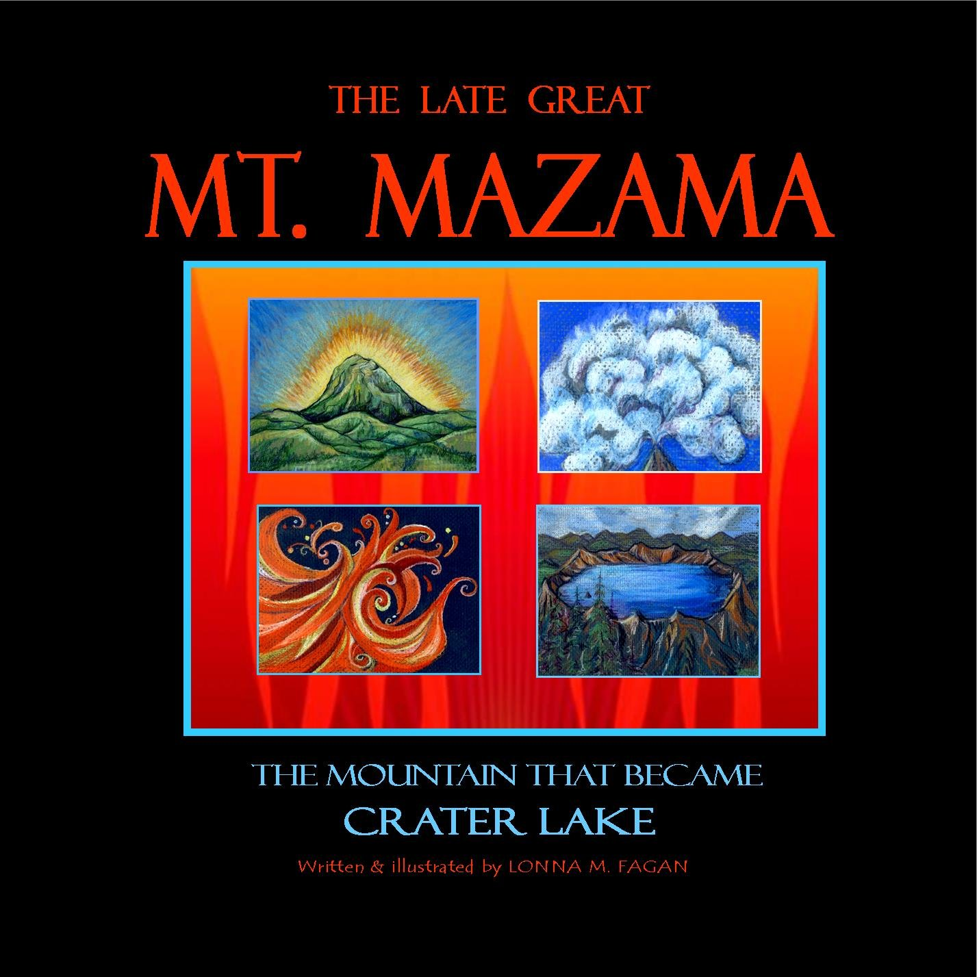 The Late Great Mt. Mazama...the story of Crater Lake, Lonna M Fagan