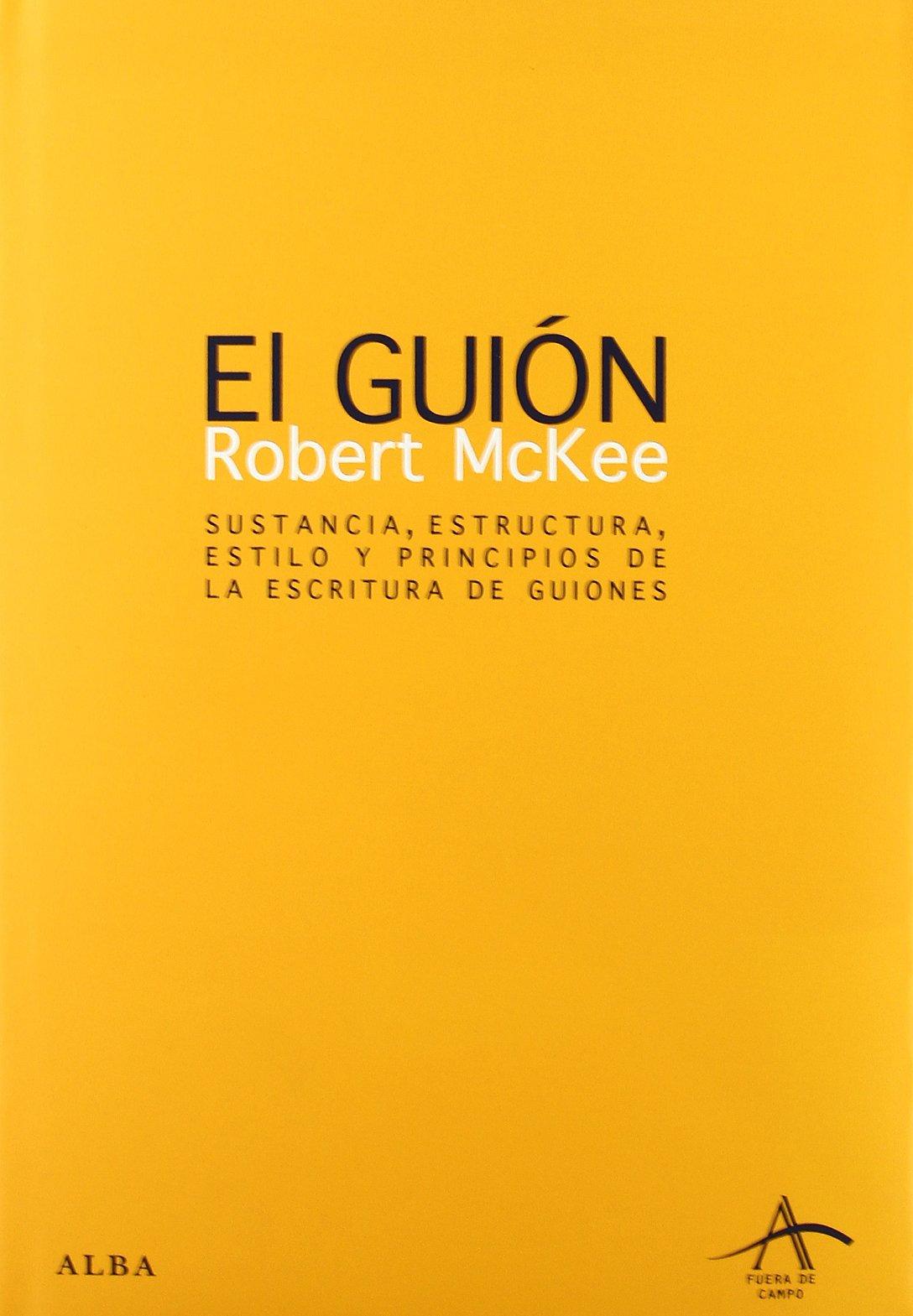 El Guion/ Story: Sustancia, Escritura, Estilo Y Principios De La Escritura De Guiones/ Substance, Structure, Style and the Principles of Screenwriting (Spanish Edition) pdf