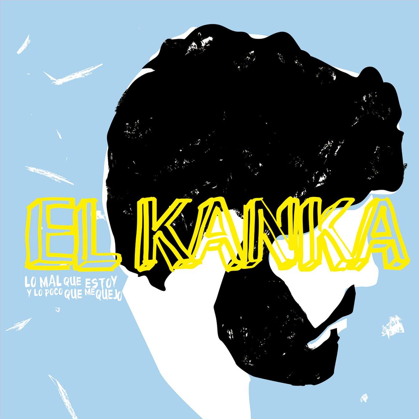 Kanka El Lo Mal Que Estoy Y Lo Poco Que Me Quej Music