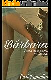 Bárbara: Existia duas paixões em sua vida.