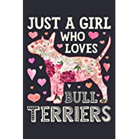Just a Girl Who Loves Bull Terriers: Bull Terrier Dog Lined Notebook, Journal, Organizer, Diary, Composition Notebook…