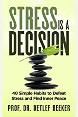 Stress is a Decision: 40 Simple Habits to Defeat Stress and Find Inner Peace (5 Minutes for a Better Life Book 2) Kindle Edition