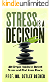 Stress is a Decision: 40 Simple Habits to Defeat Stress and Find Inner Peace (5 Minutes for a Better Life Book 2)