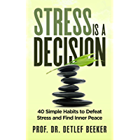 Stress is a Decision: 40 Simple Habits to Defeat Stress and Find Inner Peace (5 Minutes for a Better Life Book 2) (English Edition)