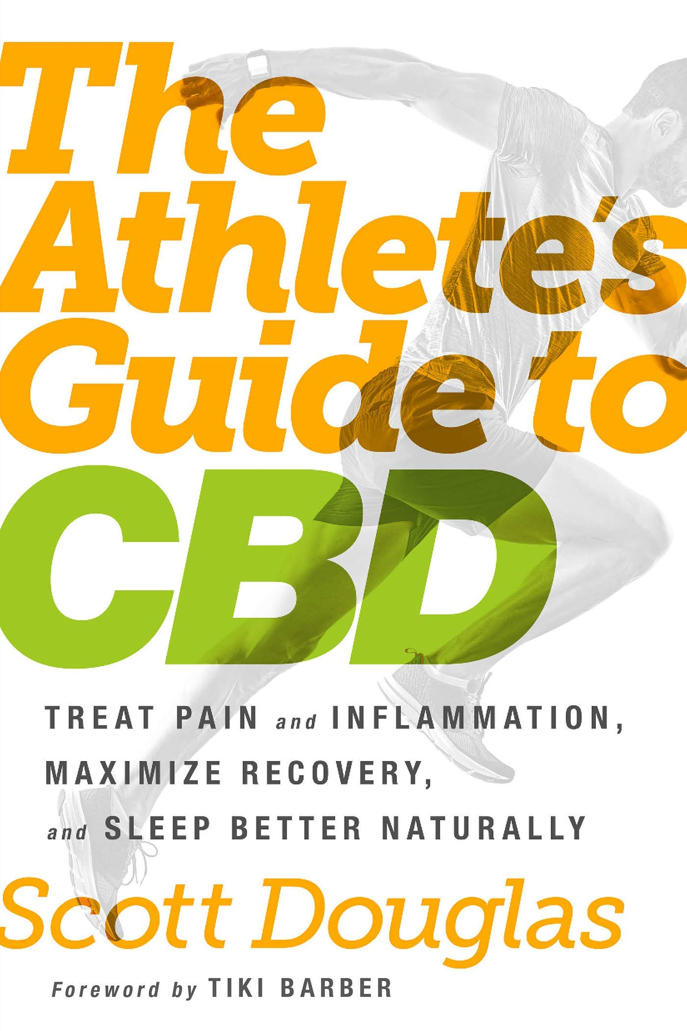The Athlete's Guide To CBD  Treat Pain And Inflammation Maximize Recovery And Sleep Better Naturally
