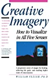 Creative Imagery: How to Visualize in All Five Senses