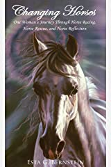 Changing Horses: One Woman's Journey Through Horse Racing, Horse Rescue, and Horse Reflection Kindle Edition