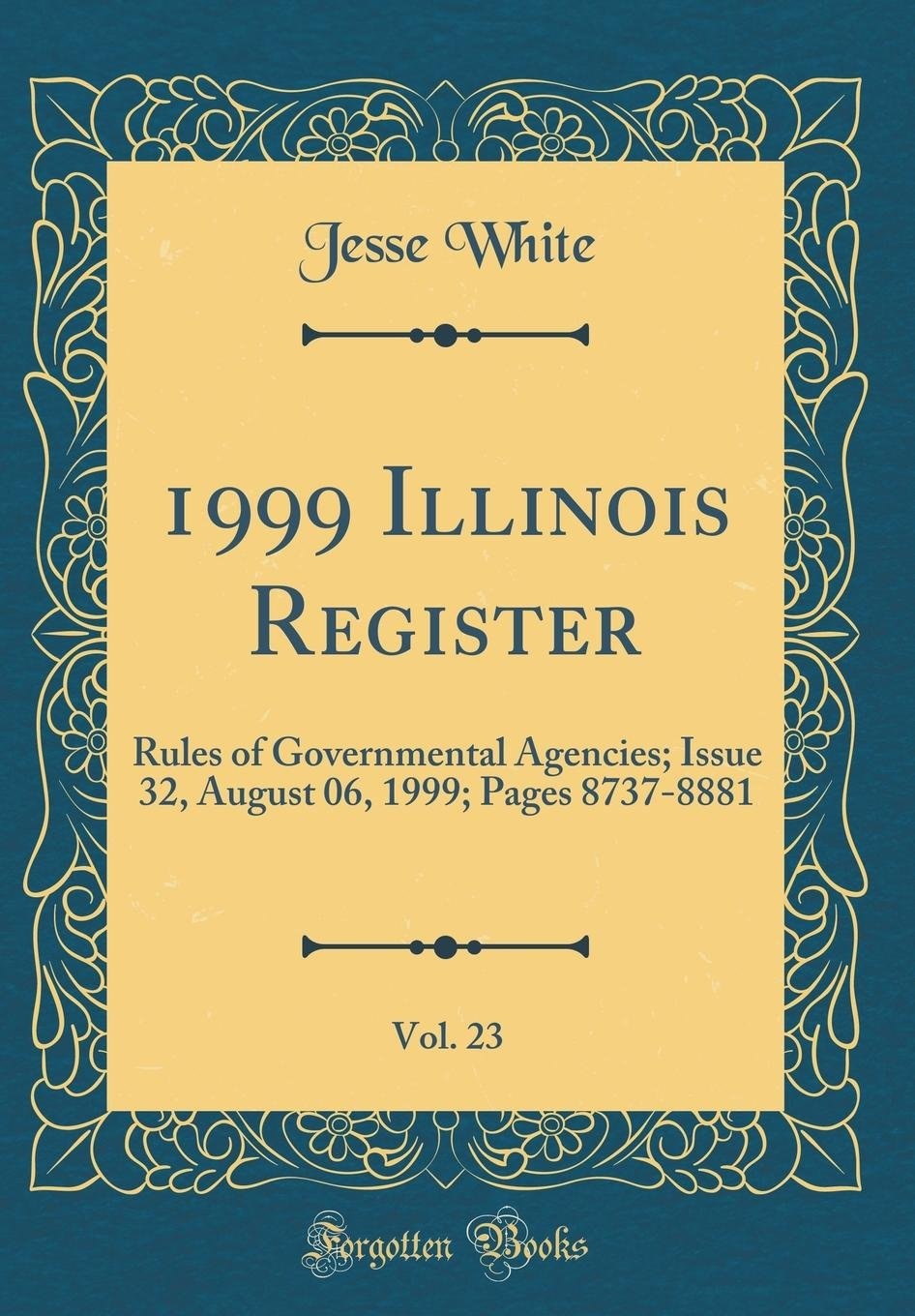 1999 Illinois Register, Vol. 23: Rules of Governmental Agencies; Issue 32, August 06, 1999; Pages 8737-8881 (Classic Reprint) PDF